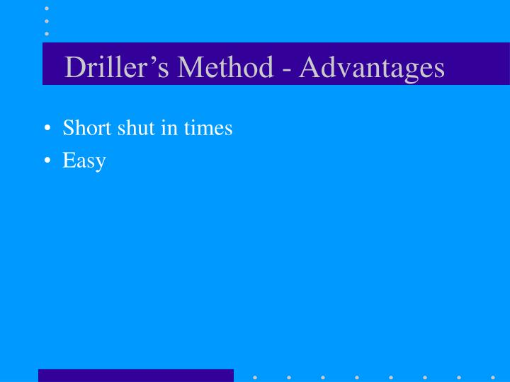 Driller's Method - Advantages