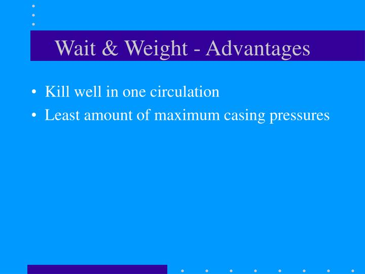Wait & Weight - Advantages