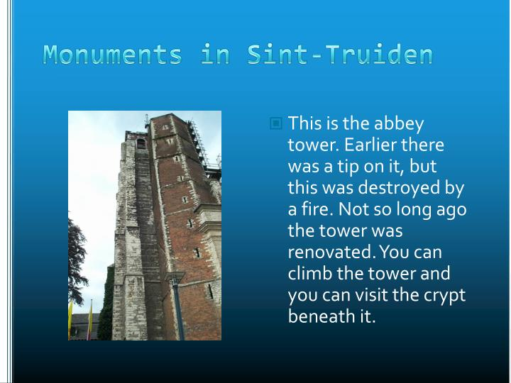 This is the abbey tower. Earlier there was a tip on it, but this was destroyed by a fire. Not so long ago the tower was renovated. You can climb the tower and you can visit the crypt beneath it.