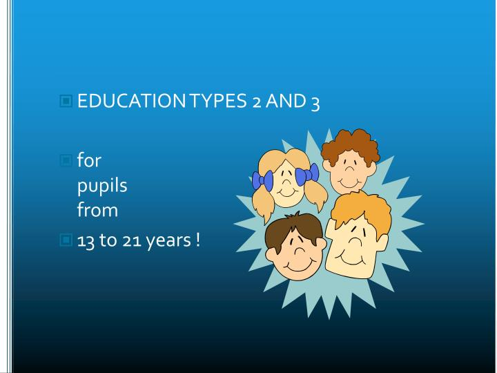 EDUCATION TYPES 2 AND 3