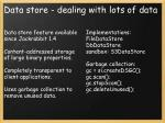 data store dealing with lots of data