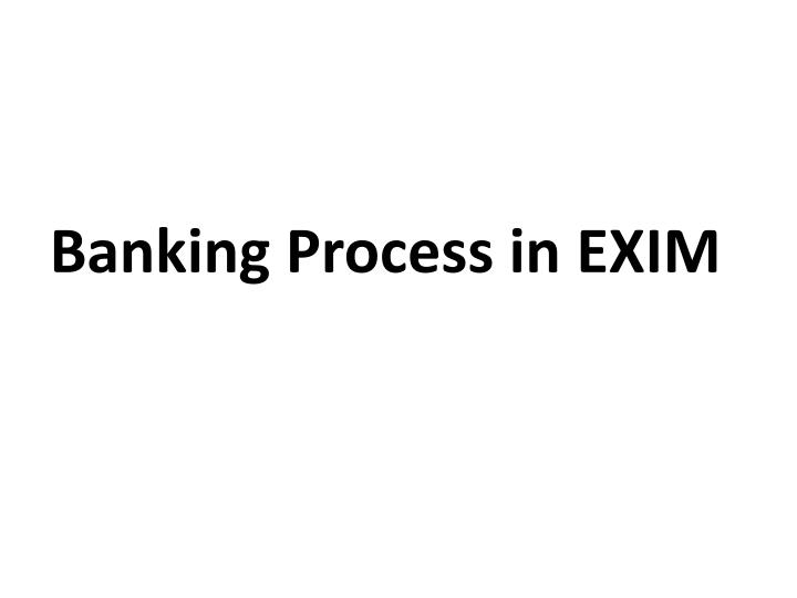 Banking Process in EXIM