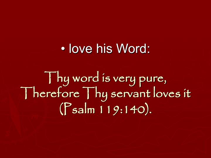• love his Word: