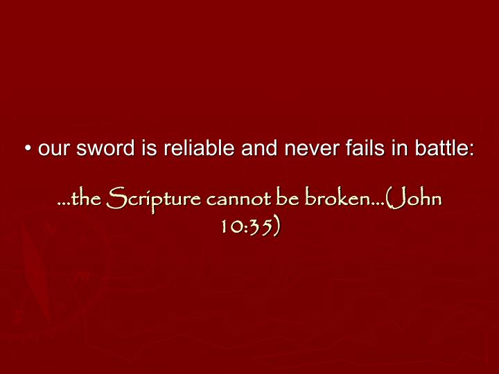 • our sword is reliable and never fails in battle: