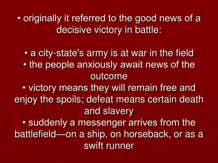 • originally it referred to the good news of a decisive victory in battle: