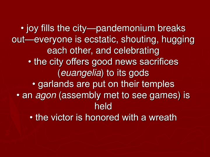• joy fills the city—pandemonium breaks out—everyone is ecstatic, shouting, hugging each other, and celebrating