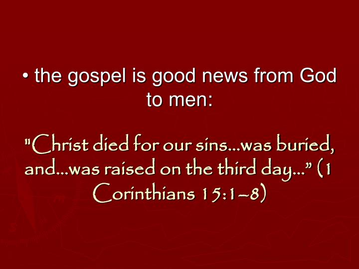 • the gospel is good news from God to men: