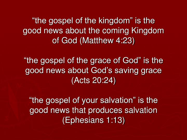 """the gospel of the kingdom"" is the good news about the coming Kingdom of God (Matthew 4:23)"