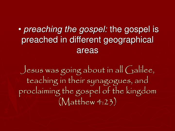 • preaching the gospel: