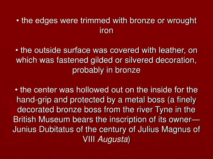 • the edges were trimmed with bronze or wrought iron