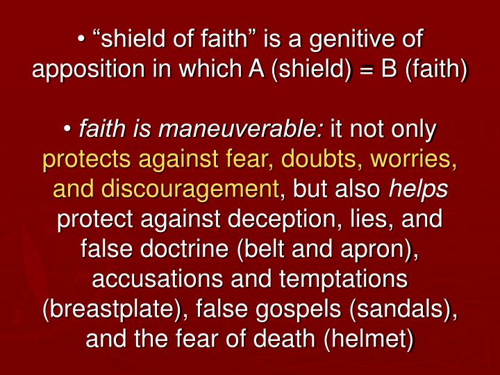 "• ""shield of faith"" is a genitive of apposition in which A (shield) = B (faith)"