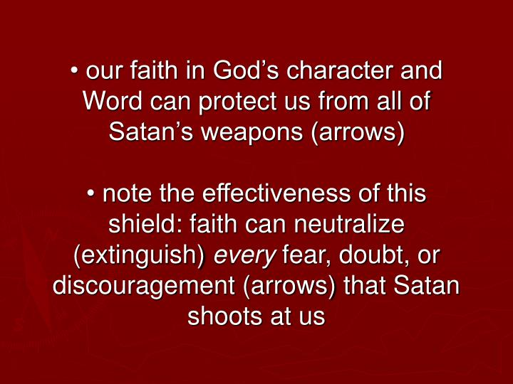 • our faith in God's character and Word can protect us from all of Satan's weapons (arrows)