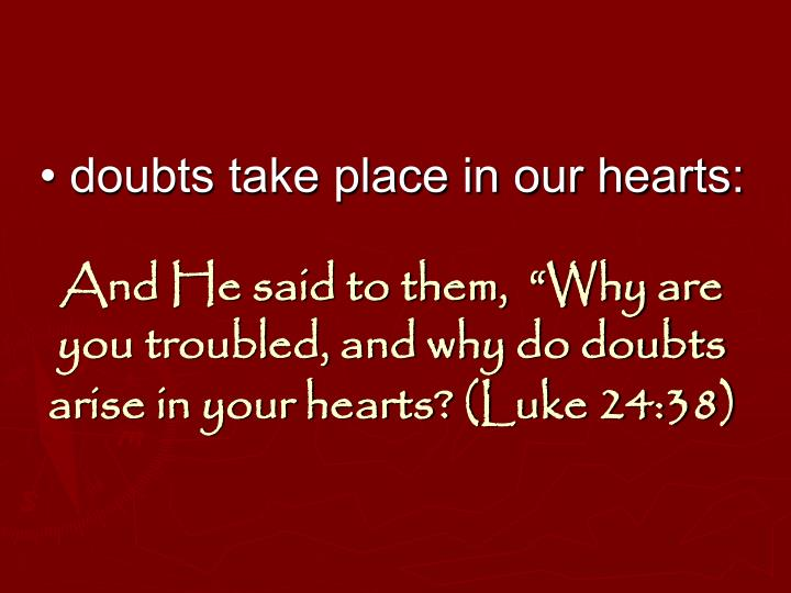 • doubts take place in our hearts: