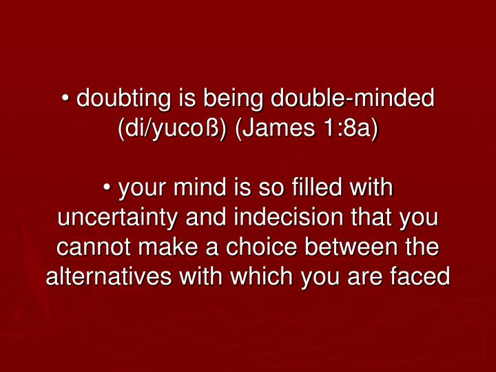 • doubting is being double-minded (
