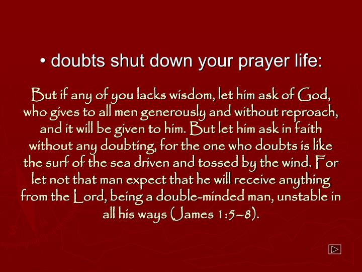 • doubts shut down your prayer life:
