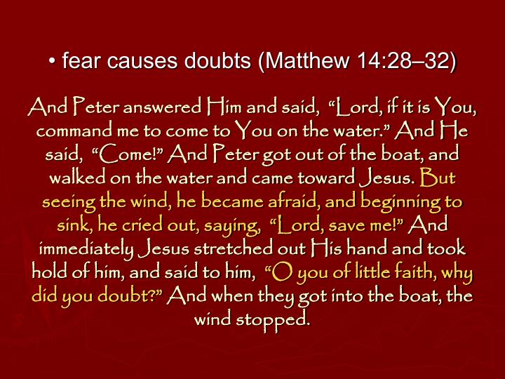 • fear causes doubts (Matthew 14:28–32)