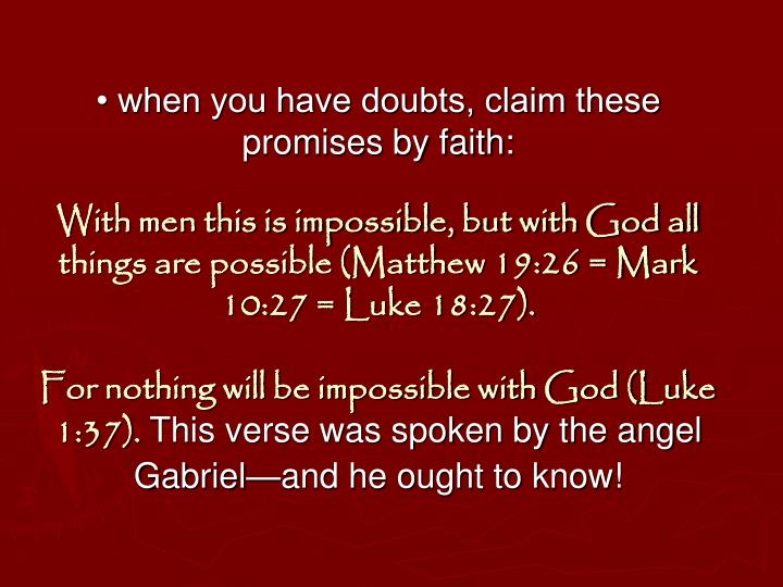 • when you have doubts, claim these promises by faith: