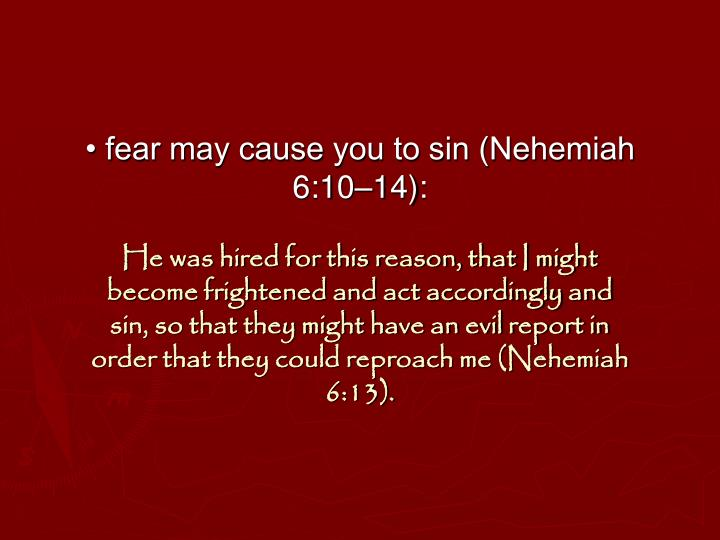 • fear may cause you to sin (Nehemiah 6:10–14):