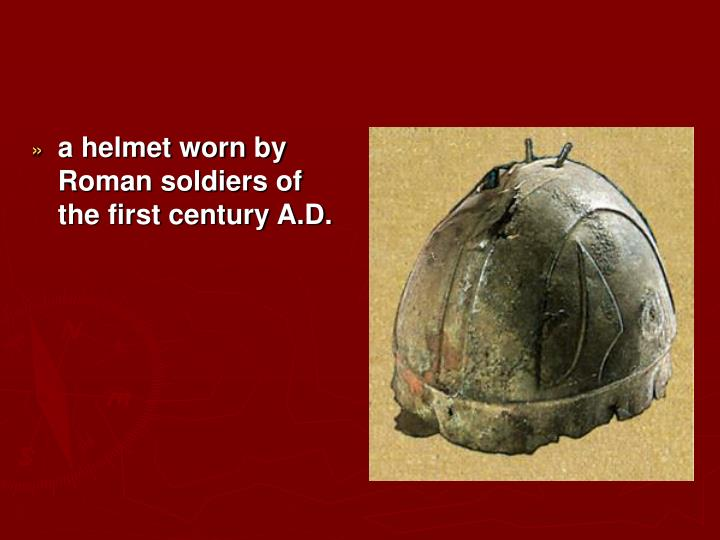 a helmet worn by Roman soldiers of the first century A.D.