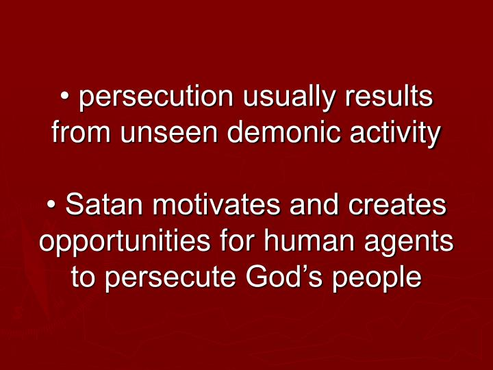 • persecution usually results from unseen demonic activity