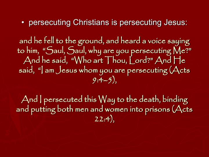 •  persecuting Christians is persecuting Jesus: