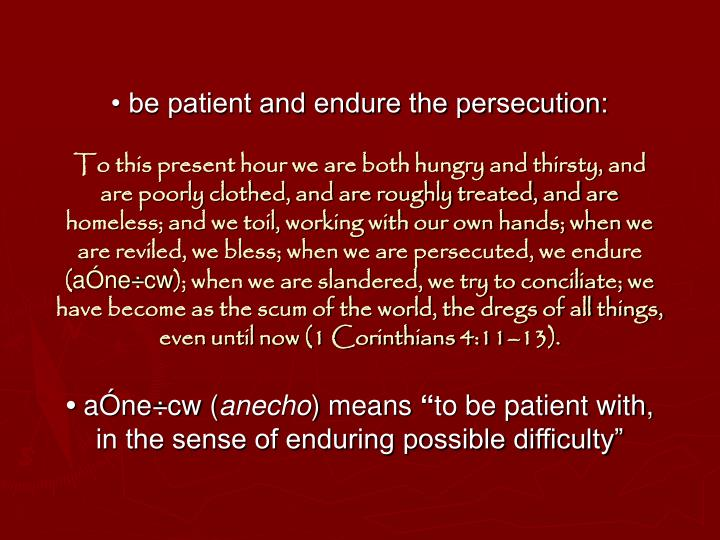 • be patient and endure the persecution: