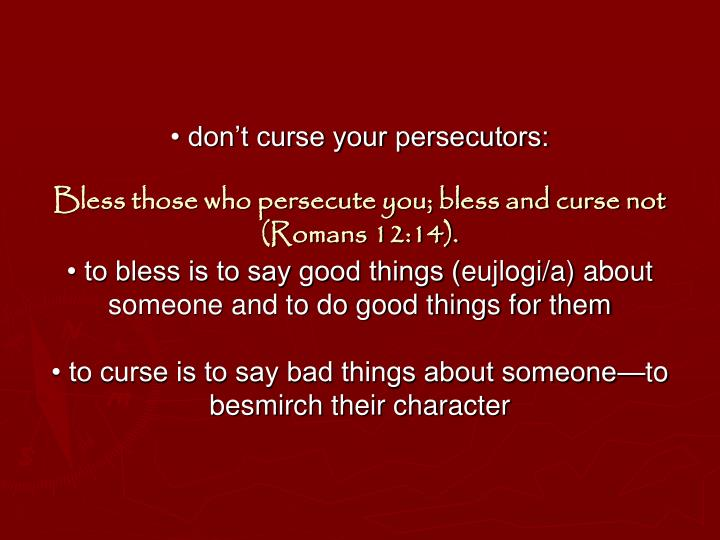 • don't curse your persecutors: