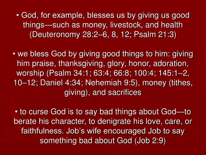 • God, for example, blesses us by giving us good things—such as money, livestock, and health (Deuteronomy 28:2–6, 8, 12; Psalm 21:3)