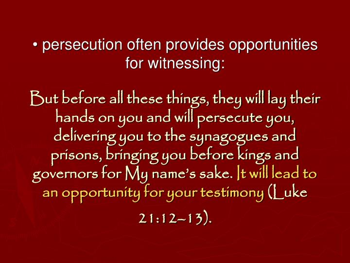 • persecution often provides opportunities for witnessing: