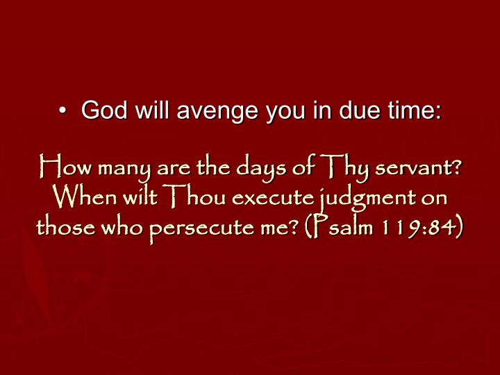•  God will avenge you in due time: