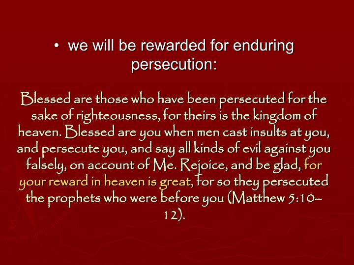 •  we will be rewarded for enduring persecution: