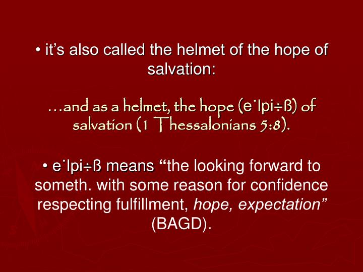 • it's also called the helmet of the hope of salvation: