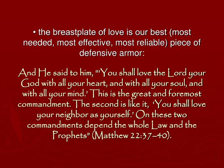 • the breastplate of love is our best (most needed, most effective, most reliable) piece of defensive armor: