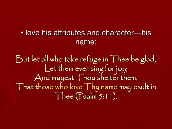 • love his attributes and character—his name: