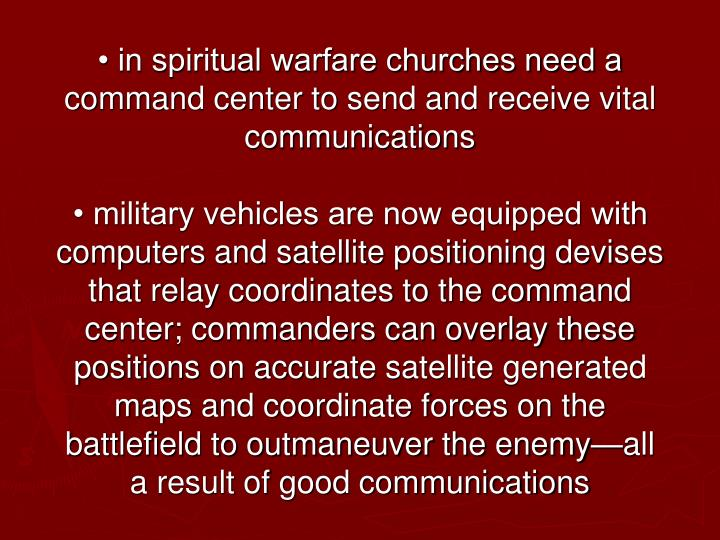 • in spiritual warfare churches need a command center to send and receive vital communications