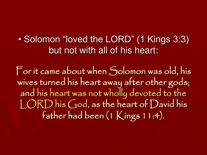 "• Solomon ""loved the LORD"" (1 Kings 3:3) but not with all of his heart:"