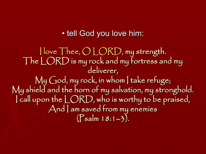 • tell God you love him: