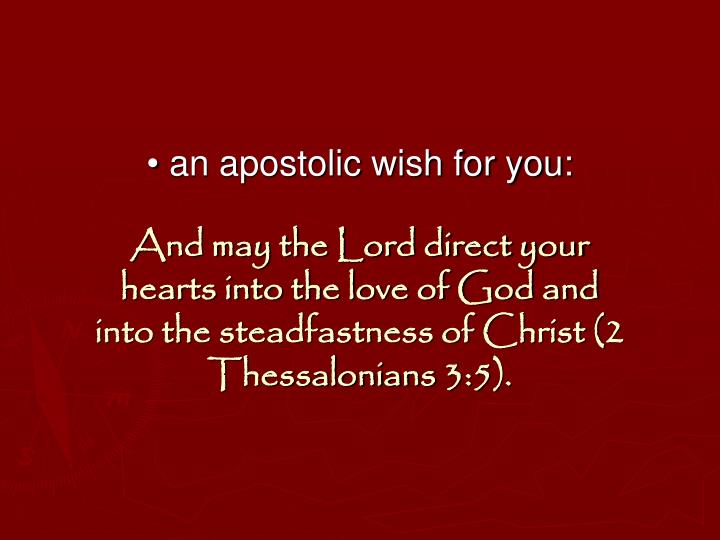 • an apostolic wish for you: