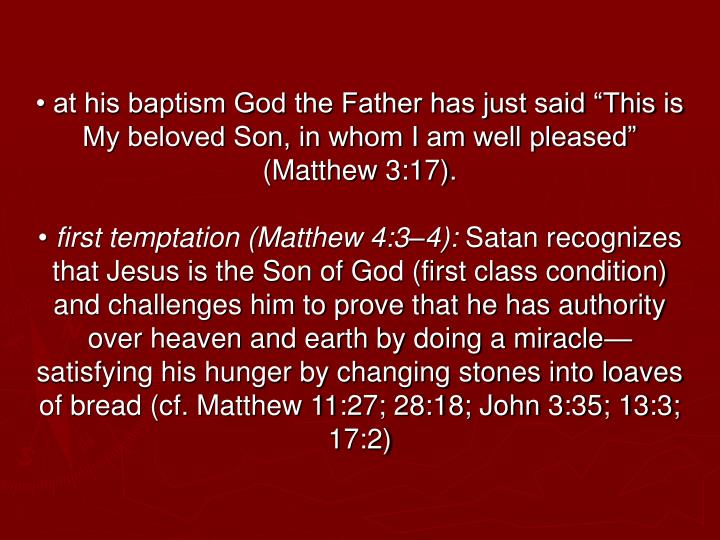 "• at his baptism God the Father has just said ""This is My beloved Son, in whom I am well pleased"" (Matthew 3:17)."