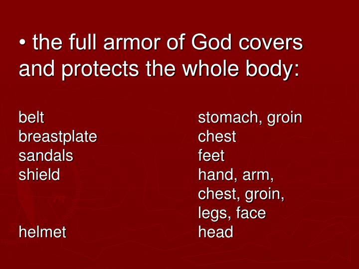 • the full armor of God covers and protects the whole body:
