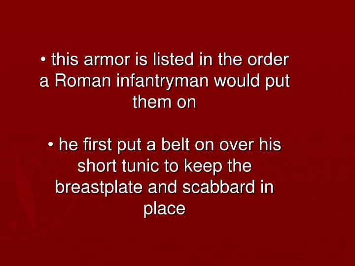• this armor is listed in the order a Roman infantryman would put them on