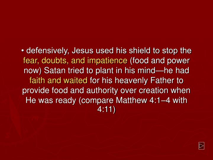 • defensively, Jesus used his shield to stop the