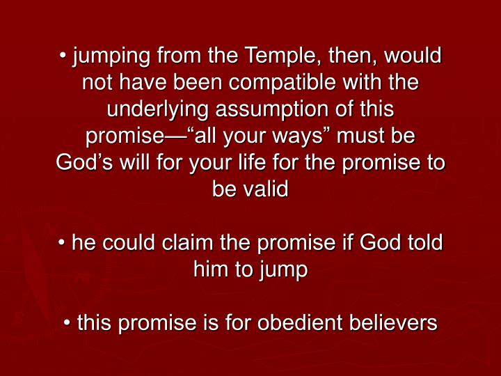 "• jumping from the Temple, then, would not have been compatible with the underlying assumption of this promise—""all your ways"" must be God's will for your life for the promise to be valid"