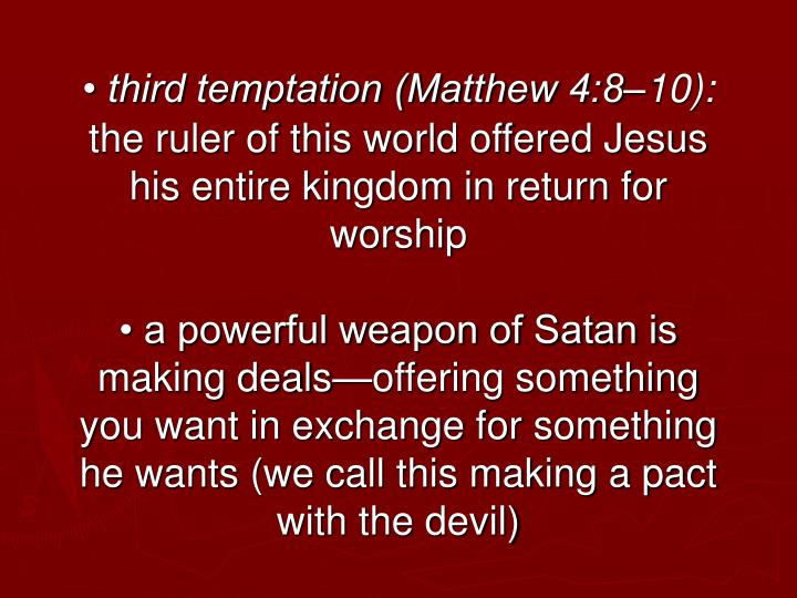 • third temptation (Matthew 4:8–10):