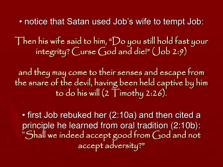 • notice that Satan used Job's wife to tempt Job: