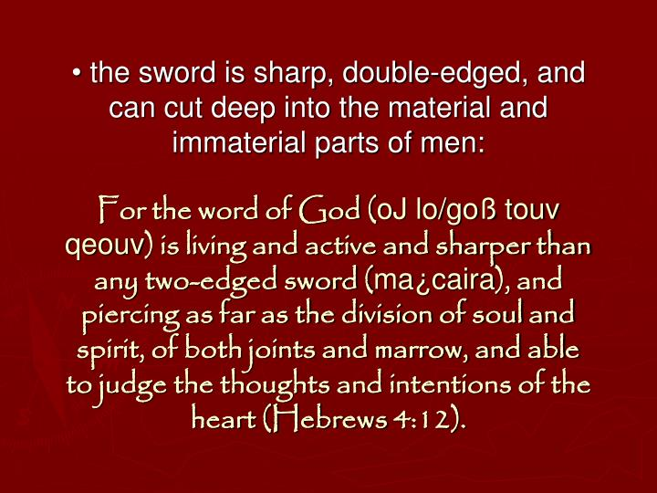 • the sword is sharp, double-edged, and can cut deep into the material and immaterial parts of men: