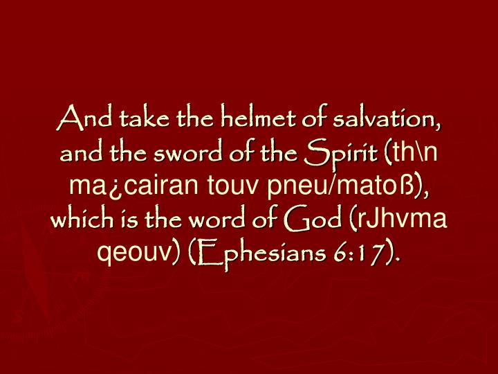 And take the helmet of salvation, and the sword of the Spirit (