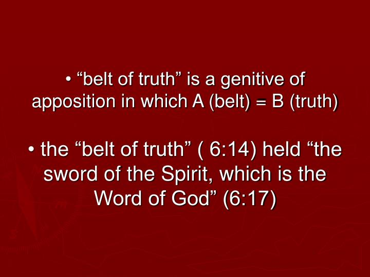 "• ""belt of truth"" is a genitive of apposition in which A (belt) = B (truth)"
