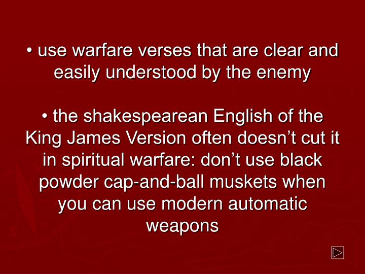 • use warfare verses that are clear and easily understood by the enemy