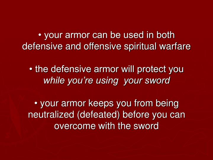 • your armor can be used in both defensive and offensive spiritual warfare